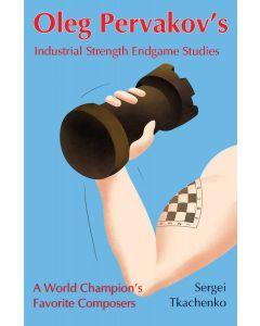 Oleg Pervakov's Industrial Strength Endgame Studies: A World Champion's Favorite Composers