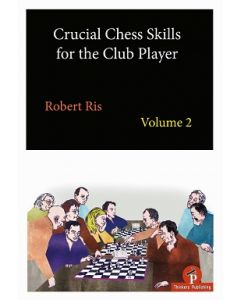 Crucial Chess Skills for the Club Player: Volume 2