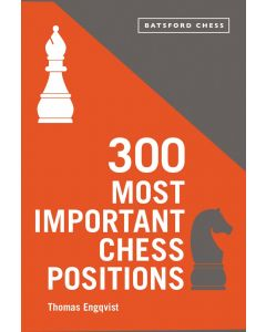 300 Most Important Chess Positions: Study five a week to be a better chess player