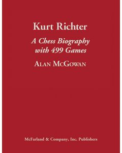Kurt Richter: A Chess Biography with 499 Games