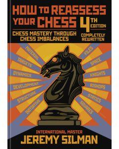 How to Reassess your Chess - 4th Edition: Chess Mastery through Chess Imbalances