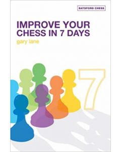 Improve Your Chess in 7 Days: So You Want to Be Good?