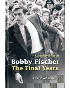 Bobby Fischer - The Final Years: A Personal Memoir