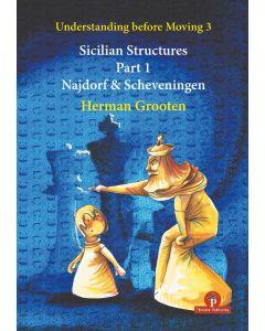 Understanding before Moving: 3 - Part 1: Sicilian Structures - The Najdorf and Scheveningen
