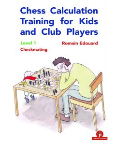 Chess Calculation Training for Kids and Club Players - Level 1: Checkmating
