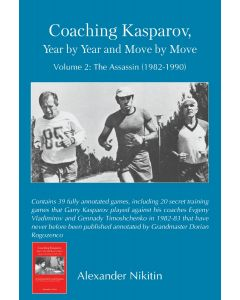 Coaching Kasparov, Year by Year and Move by Move, Volume 2: The Assassin (1982-1990)