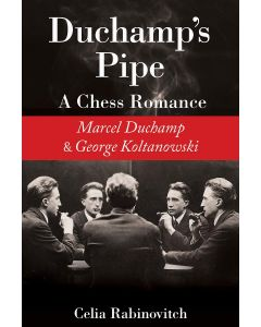 Duchamp's Pipe: A Chess Romance: Marcel Duchamp and George Koltanowski
