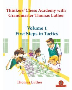Thinkers' Chess Academy with Grandmaster Thomas Luther - Volume 1: First Steps in Tactics