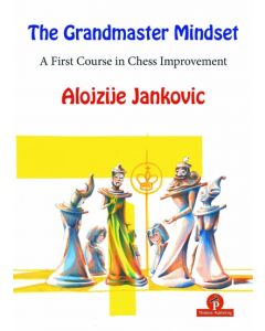 The Grandmaster Mindset: A First Course to Chess Improvement