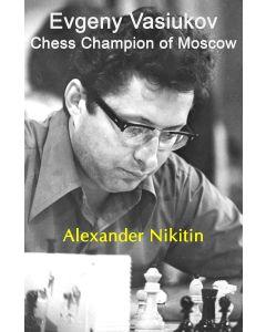 Evgeny Vasiukov: Chess Champion of Moscow