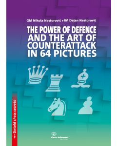 The Power Of Defense and The Art Of Counterattack in 64 pictures: Untold Chess Secrets
