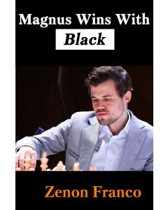 Magnus Wins With Black: 30 of Magnus Carlsen's Most Instructive Games