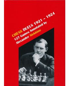 Chess Duels, 1921-1924: 127 games annotated by Alexander Alekhine