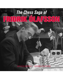 The Chess Saga of Fridrik Ólafsson: In 114 Games from 1946-2016