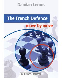 The French Defence: Move by Move: First the idea and then the move!