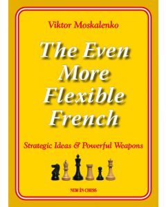 The Even More Flexible French: Strategic Ideas & Powerful Weapons