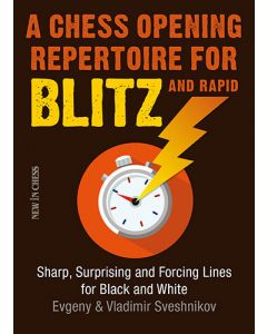 A Chess Opening Repertoire for Blitz and Rapid: Sharp, Surprising and Forcing Lines for Black and White