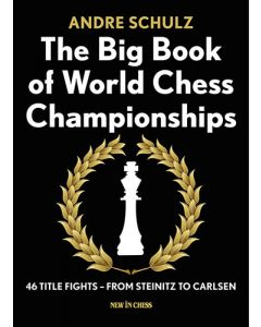 The Big Book of World Chess Championships: 46 Title Fights – from Steinitz to Carlsen