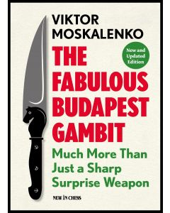 The Fabulous Budapest Gambit - New and Updated Edition: Much more Than Just a Sharp Surprise Weapon
