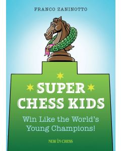 Super Chess Kids: Win Like the World's Young Champions!