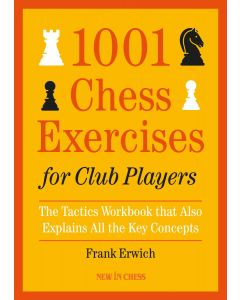 1001 Chess Exercises for Club Players: The Tactics Workbook that Also Explains All the Key Concepts
