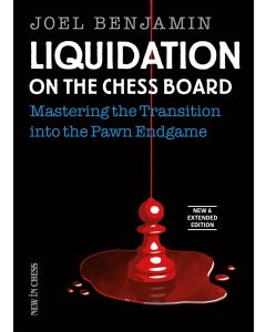 Liquidation on the Chess Board - New and Extended Edition: Mastering the Transition into the Pawn Ending