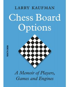 Chess Board Options: A Memoir of Players, Games and Engines