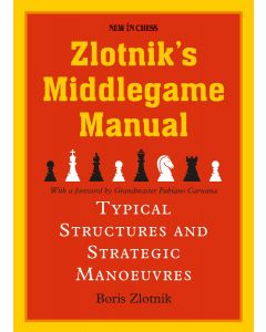 Zlotnik's Middlegame Manual: Typical Structures and Strategic Manoeuvres