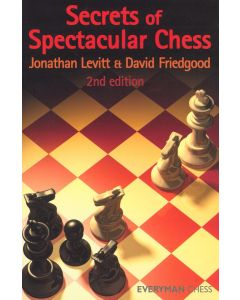 Secrets of Spectacular Chess: Much Expanded Second Edition