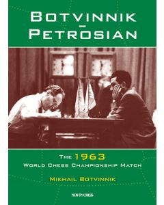 Botvinnik - Petrosian: The 1963 World Chess Championship Match