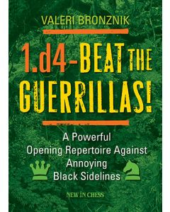1.d4 – Beat the Guerrillas!: A Powerful Repertoire Against Annoying Black Sidelines