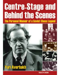 Centre-Stage and Behind the Scenes: The Personal Memoir of a Soviet Chess Legend