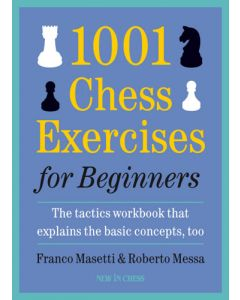 1001 Chess Exercises for Beginners: The tactics workbook that explains the basic concepts, too!