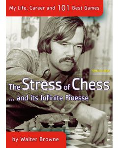 The Stress of Chess (and its infinite finesse): My Life, Career and 101 Best Games