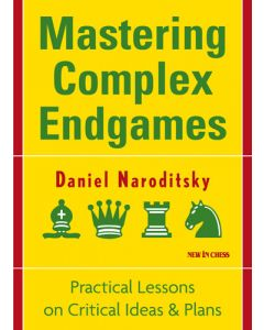 Mastering Complex Endgames: Practical Lessons on Critical Ideas & Plans