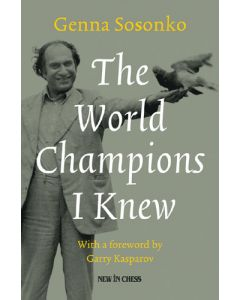 The World Champions I Knew: With a foreword by Garry Kasparov