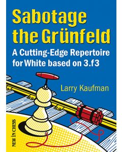 Sabotage the Grünfeld: A Cutting-Edge Repertoire for White based on 3.f3