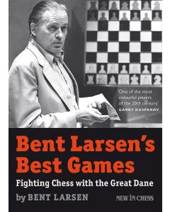 Bent Larsen´s Best Games: Fighting Chess with the Great Dane