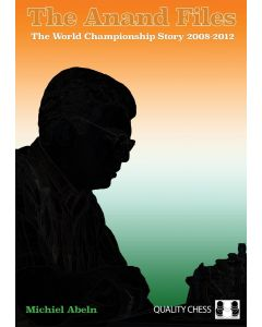 The Anand Files (hardcover): The World Championship Story 2008-2012