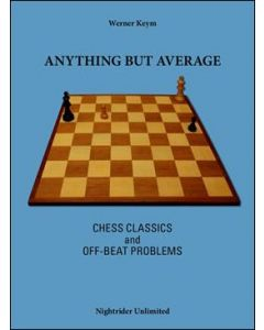 Anything but Average: Chess Classics and Off-beat Problems