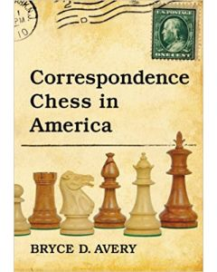 Correspondence Chess in America: Over 200 Illustrative Games with Diagrams