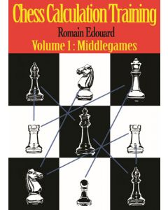 Chess Calculation Training: Volume 1: Middlegames