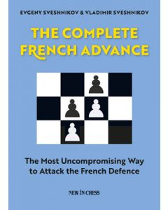 The Complete French Advance: The Most Uncompromising Way to Attack the French Defence
