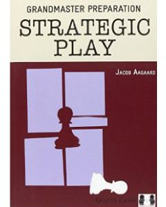 Grandmaster Preparation - Strategic Play (Hardcover): Games & Exercises for Ambitious Players