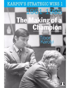 Karpov's Strategic Wins 1: The Making of a Champion (1961-1985)