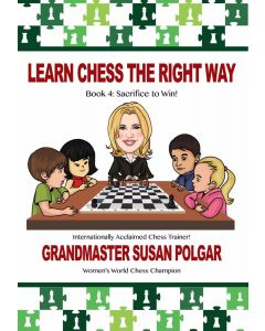 Learn Chess The Right Way: Book 4: Sacrifice to Win