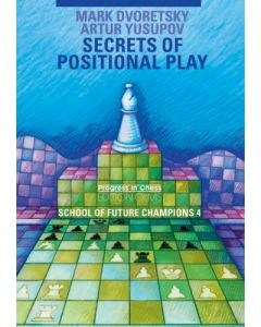 Secrets of Positional Play: School of Future Chess Champions 4