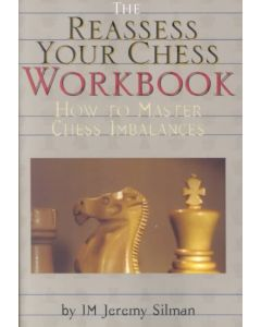 The Reassess Your Chess: Workbook: How to Master Chess Imbalances