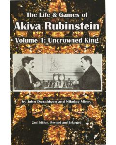 The Life & Games of Akiva Rubinstein, Vol. 1: Uncrowned King