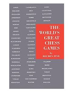 The World's Great Chess Games: Philidor, Morphy, Steinitz, Lasker, Capablanca, Alekhine, Euwe..